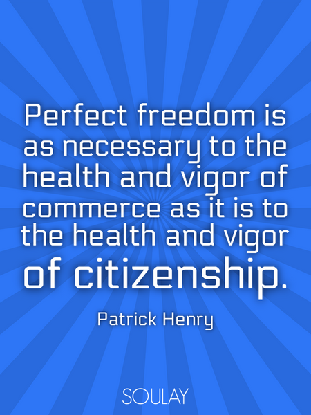 Perfect freedom is as necessary to the health and vigor of commerce as it is to the health and vi... (Poster)