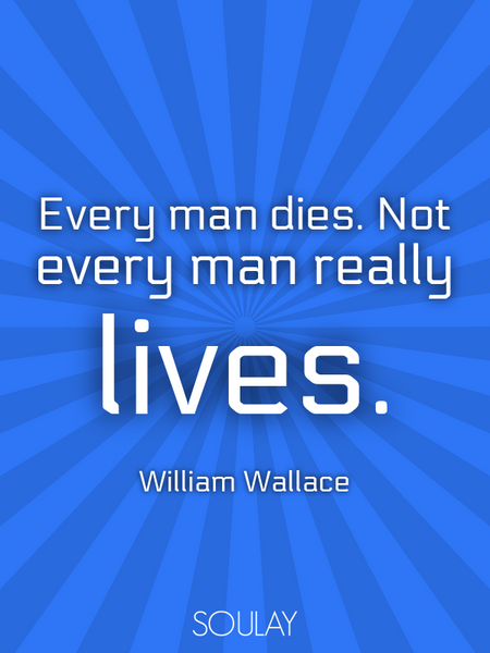 Every man dies. Not every man really lives. (Poster)