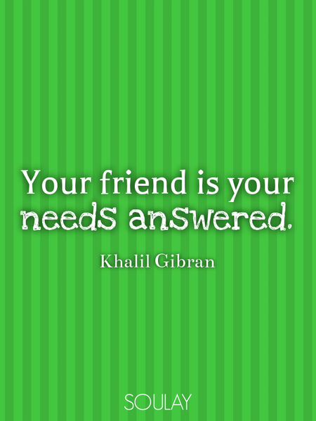 Your friend is your needs answered. (Poster)