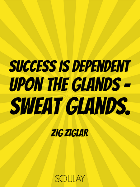 Success is dependent upon the glands - sweat glands. (Poster)