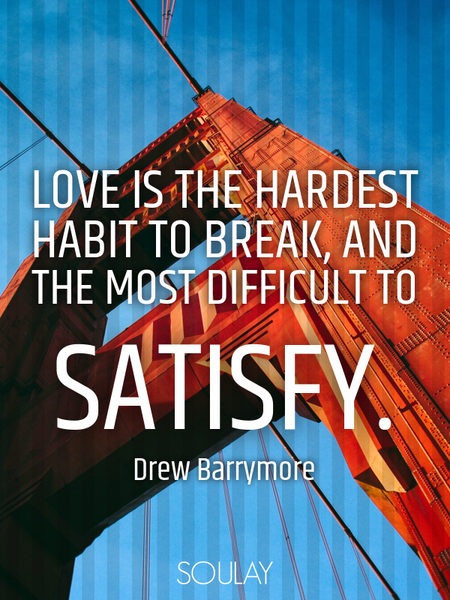 Love is the hardest habit to break, and the most difficult to satisfy. (Poster)