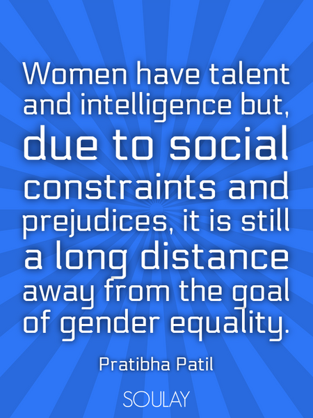 Women have talent and intelligence but, due to social constraints and prejudices, it is still a l... (Poster)