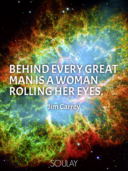 Behind every great man is a woman rolling her eyes. (Poster)