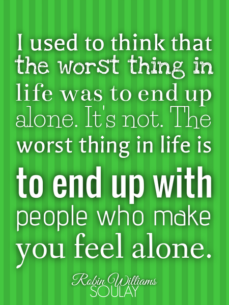 I used to think that the worst thing in life was to end up alone. It's not. The worst thing in li... (Poster)