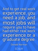 And to get real work experience, you need a job, and most jobs will... - Quote Poster