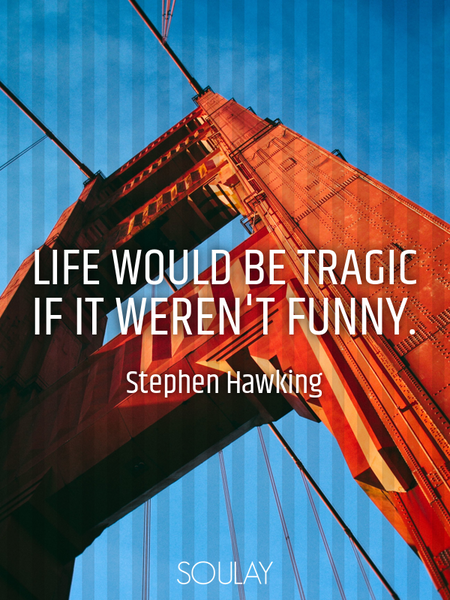 Life would be tragic if it weren't funny. (Poster)