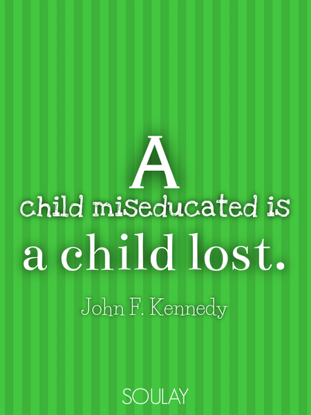 A child miseducated is a child lost. (Poster)