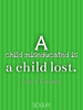A child miseducated is a child lost. - Quote Poster