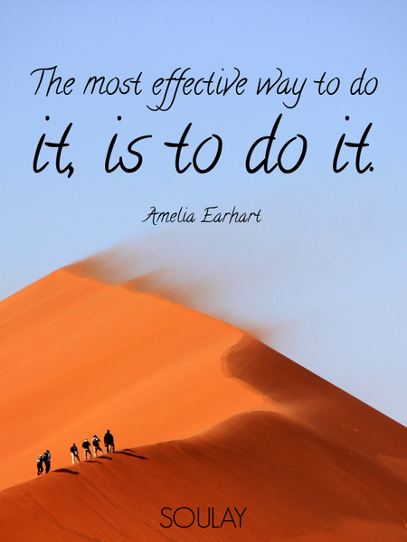 The most effective way to do it, is to do it. (Poster)