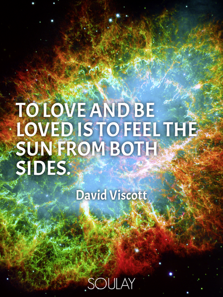 To love and be loved is to feel the sun from both sides. (Poster)