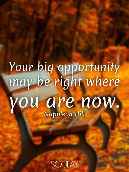 Your big opportunity may be right where you are now. (Poster)