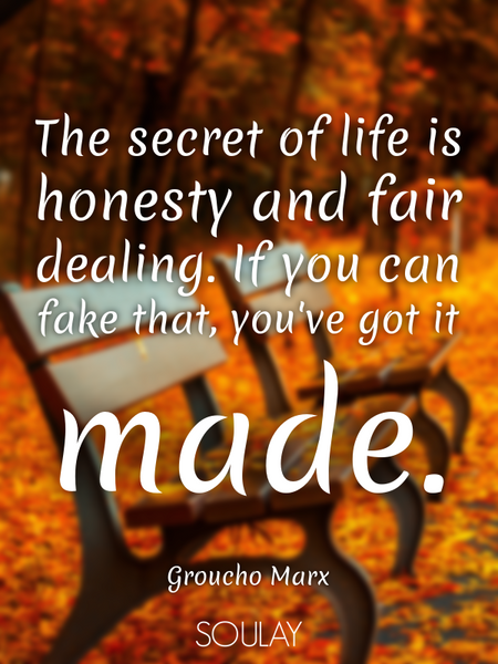 The secret of life is honesty and fair dealing. If you can fake that, you've got it made. (Poster)