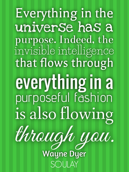 Everything in the universe has a purpose. Indeed, the invisible intelligence that flows through e... (Poster)