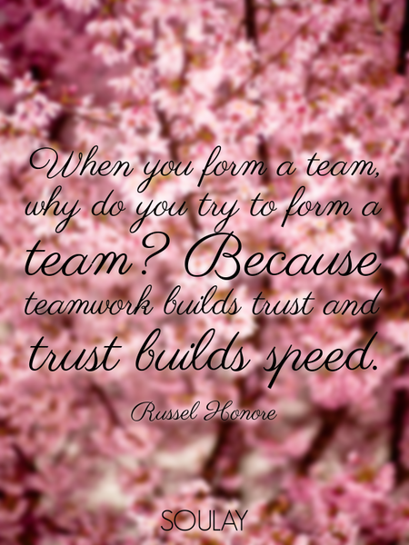 When you form a team, why do you try to form a team? Because teamwork builds trust and trust buil... (Poster)