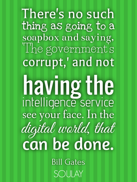 There's no such thing as going to a soapbox and saying, 'The government's corrupt,' and not havin... (Poster)