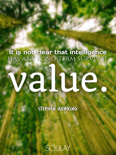 It is not clear that intelligence has any long-term survival value. (Poster)