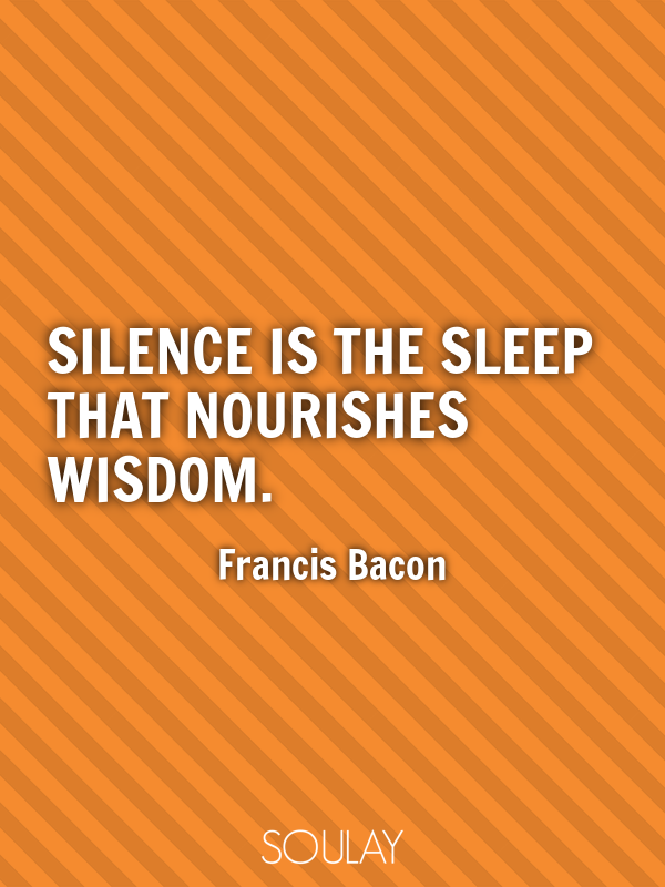 Silence is the sleep that nourishes wisdom. - Quote Poster
