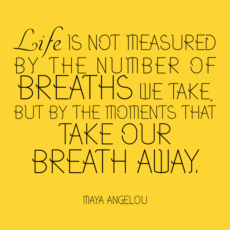 Delightful Life Is Not Measured By The Number Of Breaths We Take, But By The Moments  That T.