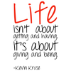 Life isn't about getting and having it's about giving and being. - Kevin Kruse - Quote T-Shirt Design