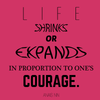 Life shrinks or expands in proportion to one's courage - Anais Nin - Quote T-Shirt Design