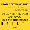 People often say that motivation doesn't last... Well neither does bathing. That's why we recommend it daily - Zig Ziglar - Quote T-Shirt Design