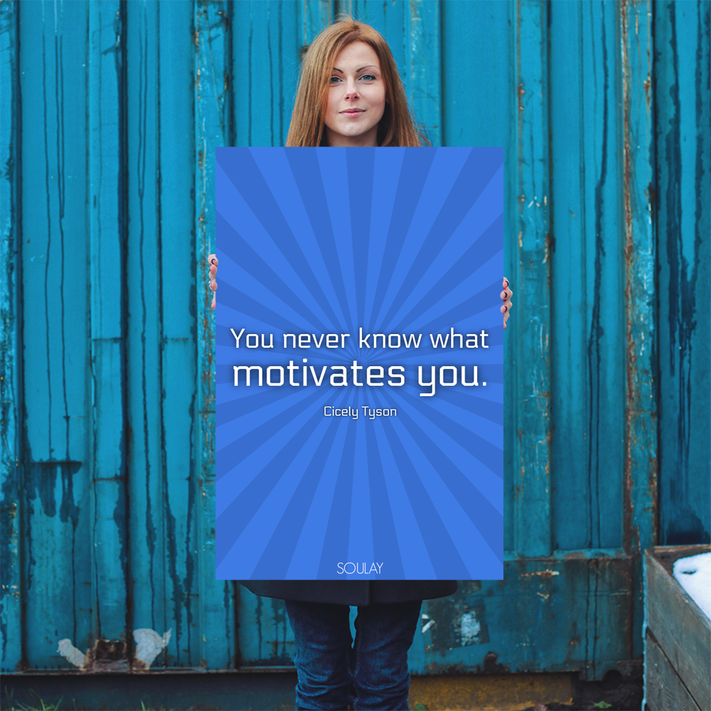you never know what motivates you poster soulay you never know what motivates you poster