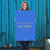 Sometimes the best gain is to lose. - 24x36 Poster