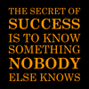 The Secret of Success is to know something Nobody else Knows!