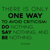 There is only one way to avoid criticism: Do nothing, Say nothing, and Be nothing. - Aristotle - Quote T-Shirt Design