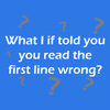 What I If told you you read the first line wrong!
