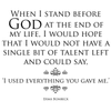 When I stand before God at the end of my life, I would hope that I would not have a single bit of talent left and could say: 'I used everything you gave me.' - Erma Bombeck - Quote T-Shirt Design