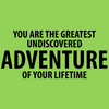 You are the Greatest Undiscovered Adventure of Your Lifetime!