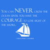 You can never cross the ocean until you have the courage to lose sight of the shore. - Christopher Columbus - Quote T-Shirt Design