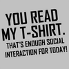You read my T-Shirt. That's enough social interaction for today!