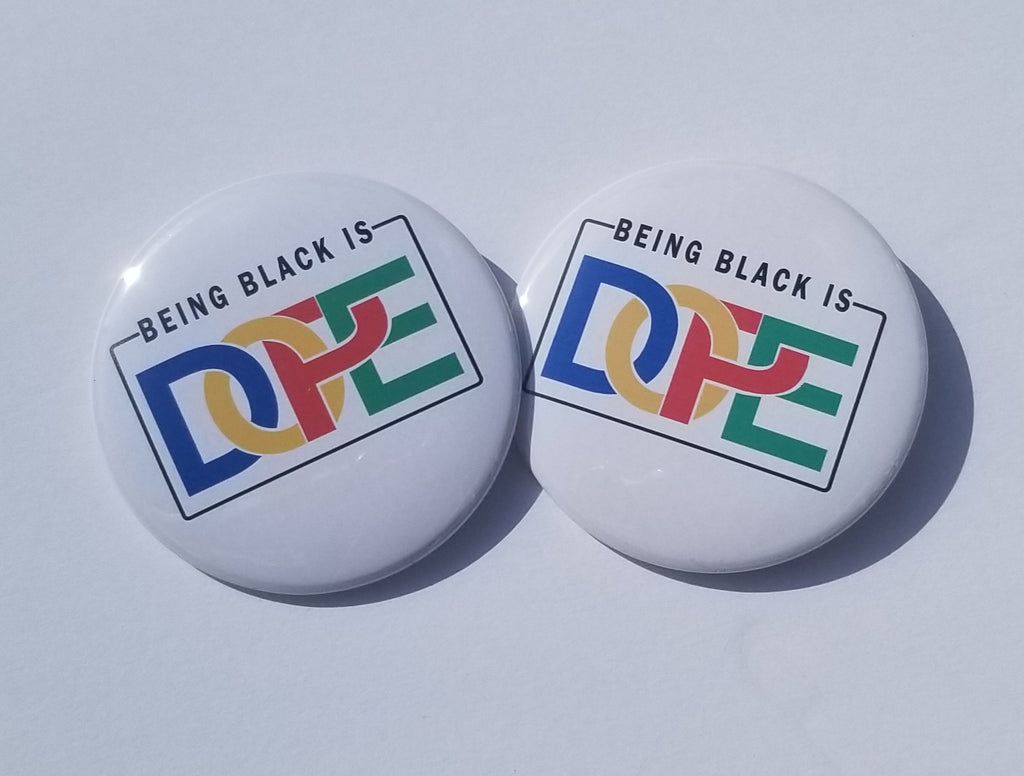 Being Black is Dope Pinback Button-African American-Black Lives Matter-Justice-For The Culture