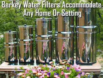 Berkey Water Filters Accommodate Any Home Or Setting