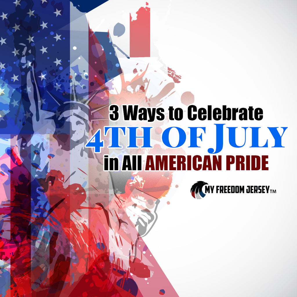 3 Ways to Celebrate 4th of July in All American Pride