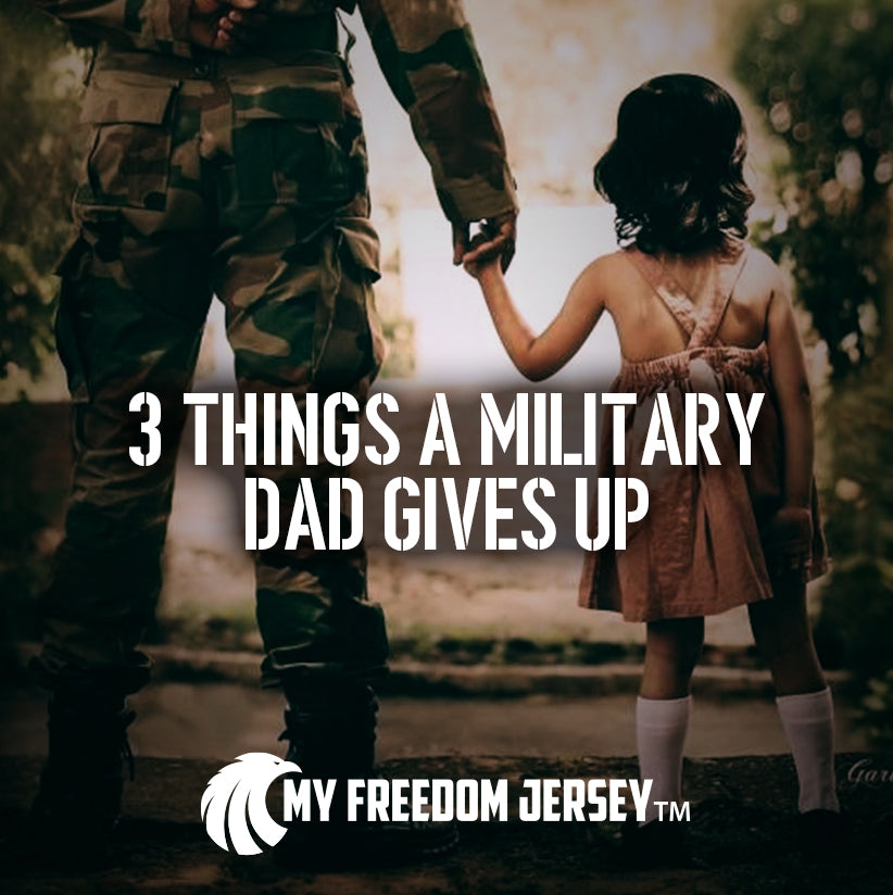 3 Things a Military Dad Gives Up
