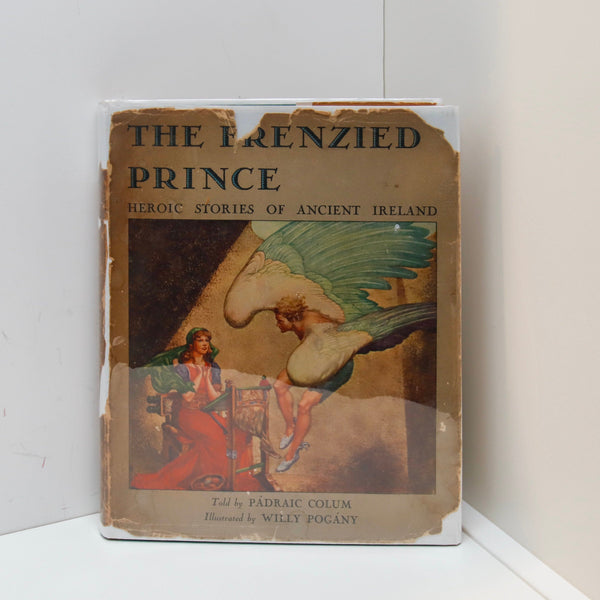 Heroic Tales of Ancient Ireland - The Frenzied Prince [1943] Padraic Colum Illustrated by Willy Pogany First edition vintage hardcover