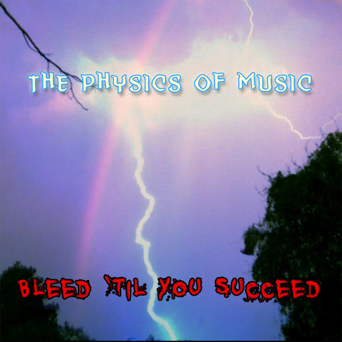 Bleed 'til you Succeed - Music CD by The Physics of Music