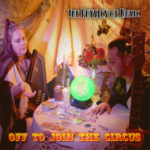 Off to Join the Circus - Music CD by The Physics of Music