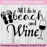 All I Do Is Beach and Wine Digital Download SVG PNG ESP DFX for Cricut, Cameo, Sublimation, Print & More