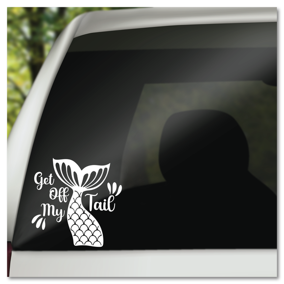 Get Off My Tail Mermaid Tail Vinyl Decal Sticker