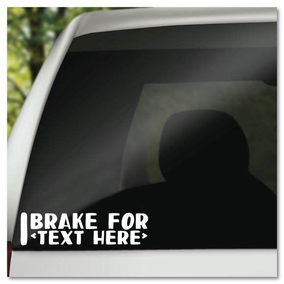 I Brake For <Insert Text Here> Customizable Vinyl Decal Sticker