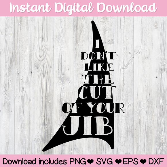 I Don't Like The Cut of Your Jib Nautical Humor Digital Download SVG PNG ESP DFX Ai for Cricut, Cameo, Sublimation, Print & More