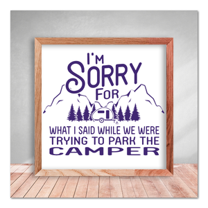 I'm Sorry For What I Said While We Were Trying To Park The Camper Vinyl Decal Sticker