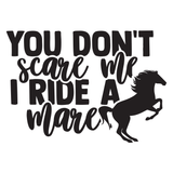 You Don't Scare Me I Ride A Mare Vinyl Decal Sticker