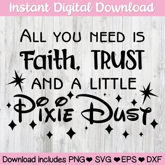 All You Need is Faith Trust and a Little Pixie Dust Disney Peter Pan Tinkerbell Digital Download SVG PNG ESP DFX for Cricut, Cameo, Sublimation, Print & More