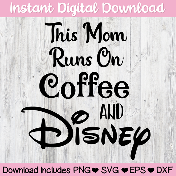 This Mom Runs on Coffee and Disney Digital Download SVG PNG ESP DFX for Cricut, Cameo, Sublimation, Print & More