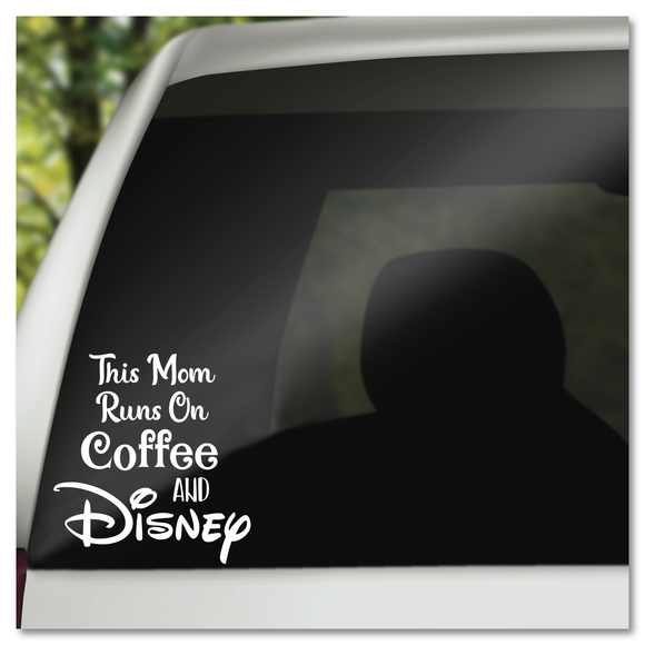 This Mom Runs on Coffee and Disney Vinyl Decal Sticker